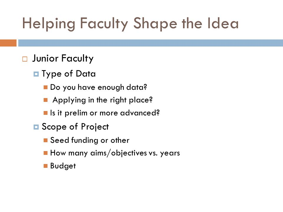 Helping Faculty Shape the Idea  Junior Faculty  Type of Data Do you have enough data.