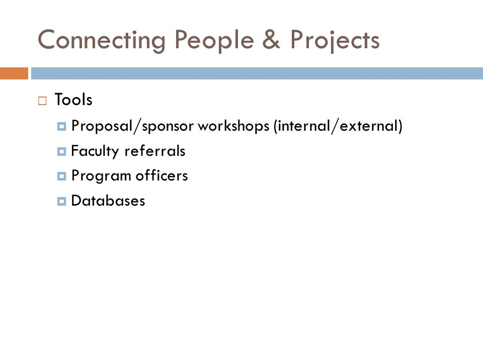 Connecting People & Projects  Tools  Proposal/sponsor workshops (internal/external)  Faculty referrals  Program officers  Databases