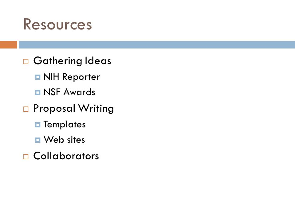 Resources  Gathering Ideas  NIH Reporter  NSF Awards  Proposal Writing  Templates  Web sites  Collaborators