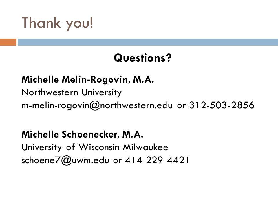 Thank you! Questions? Michelle Melin-Rogovin, M.A. Northwestern University m-melin-rogovin@northwestern.edu or 312-503-2856 Michelle Schoenecker, M.A.