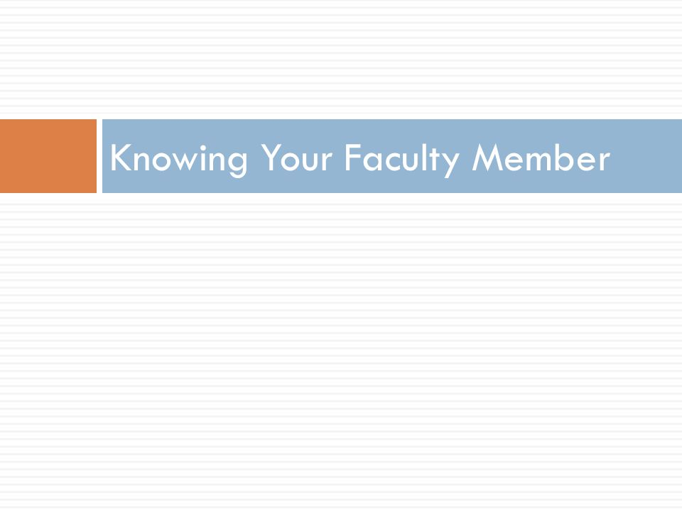 Knowing Your Faculty Member