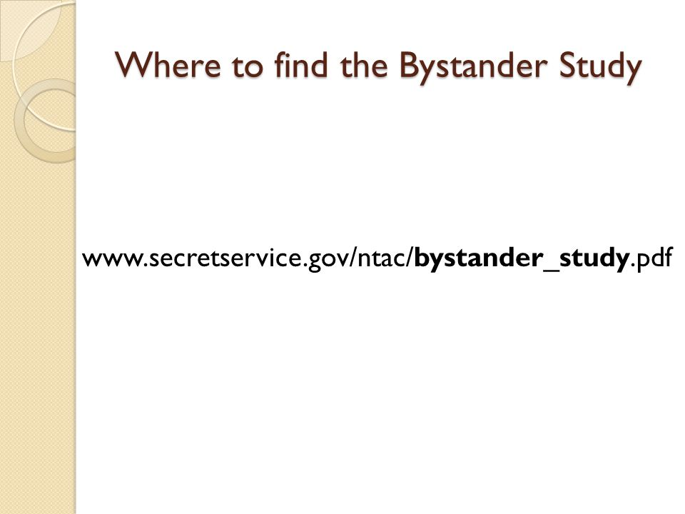 Where to find the Bystander Study www.secretservice.gov/ntac/bystander_study.pdf