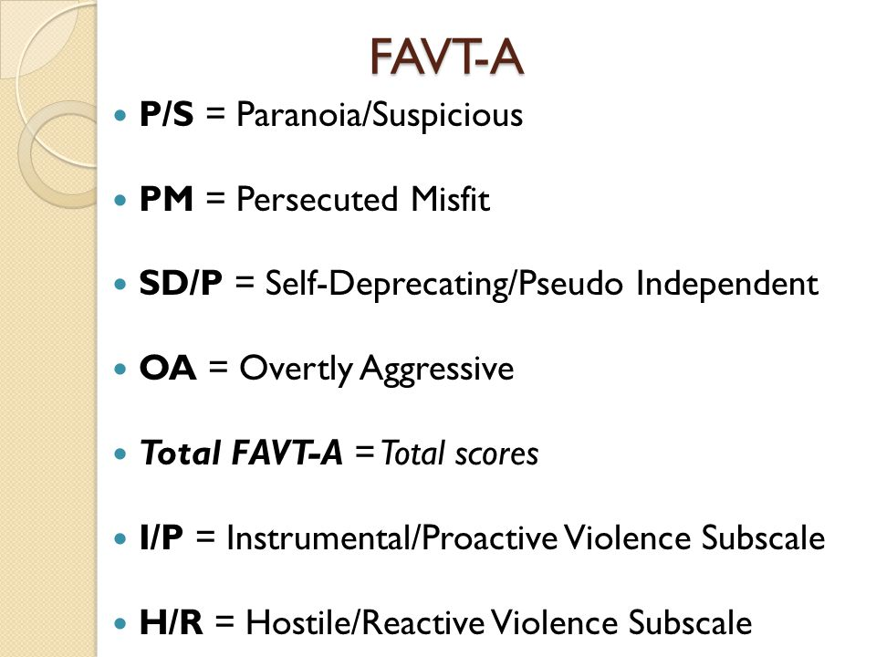 FAVT-A P/S = Paranoia/Suspicious PM = Persecuted Misfit SD/P = Self-Deprecating/Pseudo Independent OA = Overtly Aggressive Total FAVT-A = Total scores