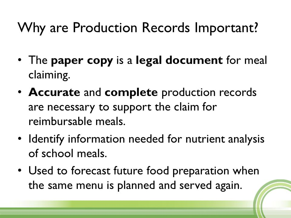 Why are Production Records Important? The paper copy is a legal document for meal claiming. Accurate and complete production records are necessary to