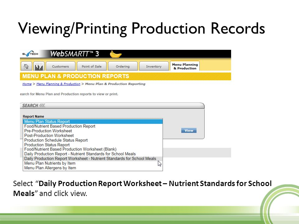 """Viewing/Printing Production Records Select """"Daily Production Report Worksheet – Nutrient Standards for School Meals"""" and click view."""