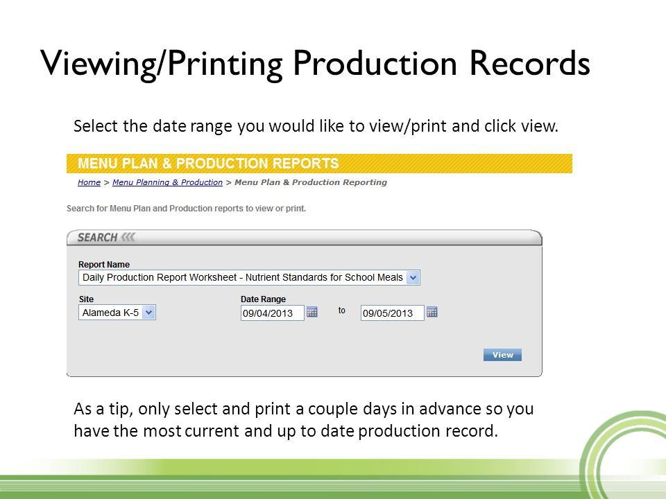 Viewing/Printing Production Records Select the date range you would like to view/print and click view. As a tip, only select and print a couple days i