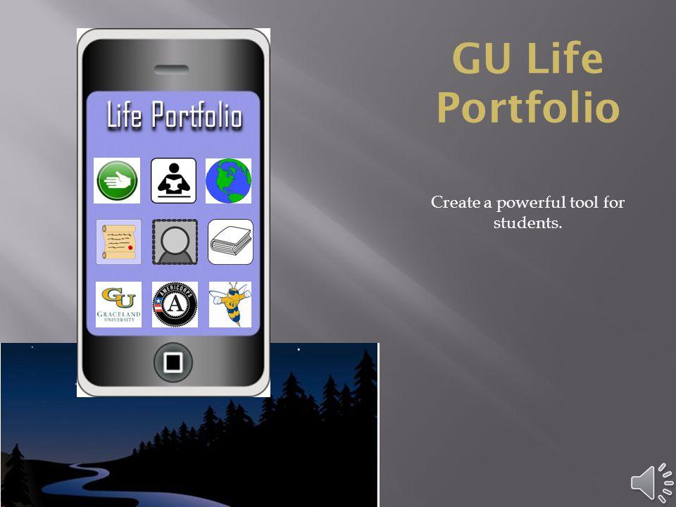 GU Life Portfolio Life Portfolio Create a powerful tool for students.