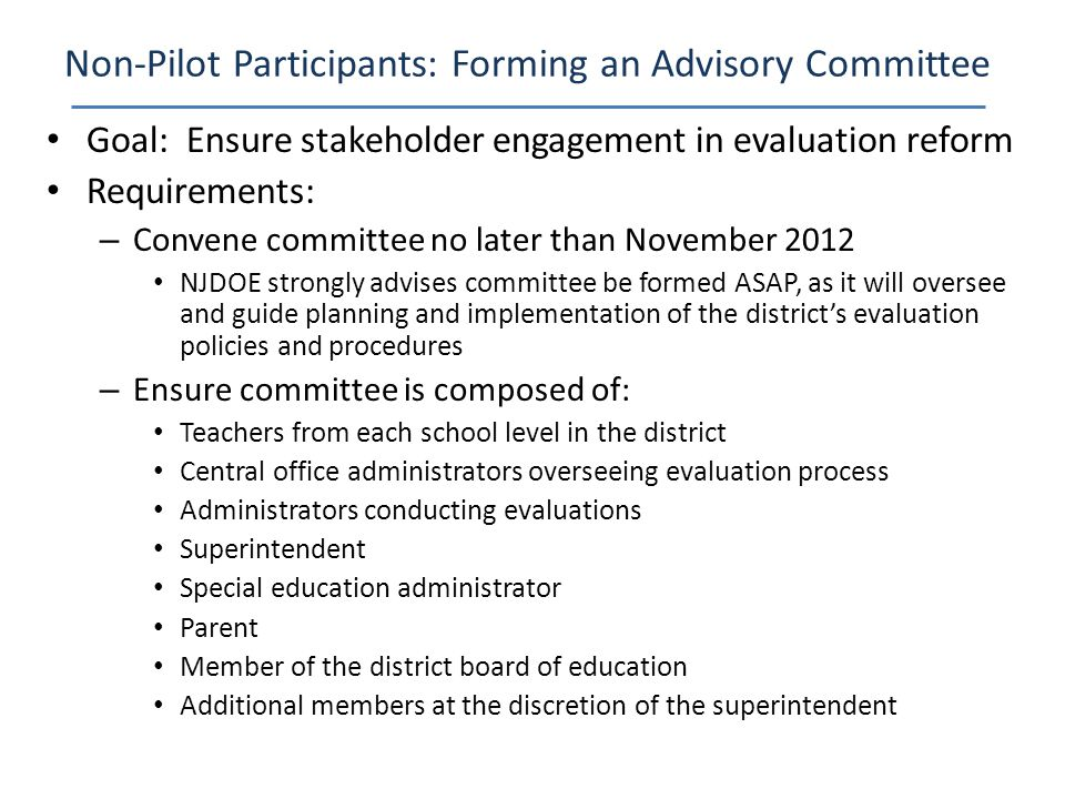 Goal: Ensure stakeholder engagement in evaluation reform Requirements: – Convene committee no later than November 2012 NJDOE strongly advises committe