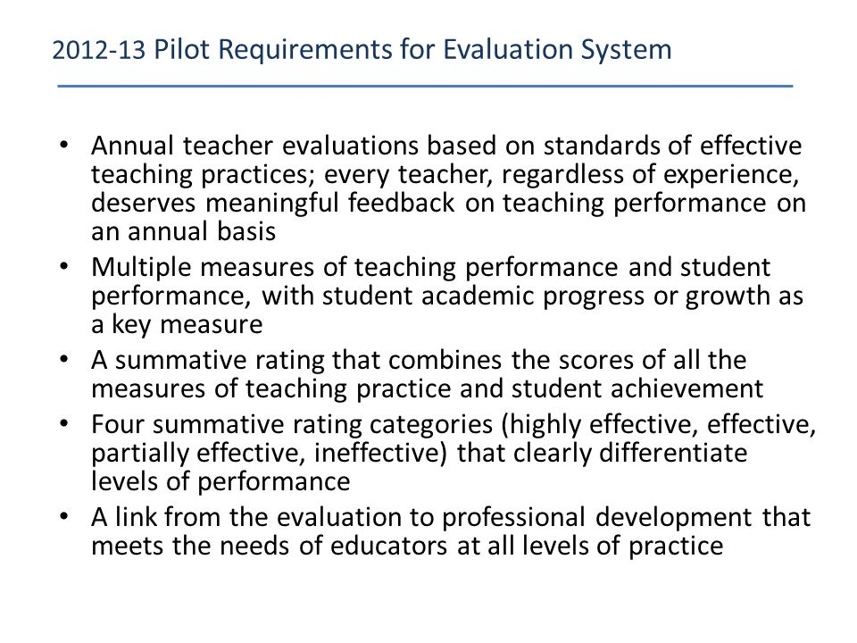 Annual teacher evaluations based on standards of effective teaching practices; every teacher, regardless of experience, deserves meaningful feedback o