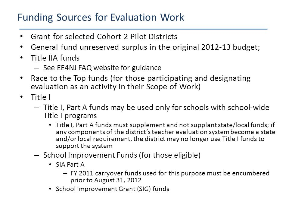 Grant for selected Cohort 2 Pilot Districts General fund unreserved surplus in the original 2012-13 budget; Title IIA funds – See EE4NJ FAQ website fo