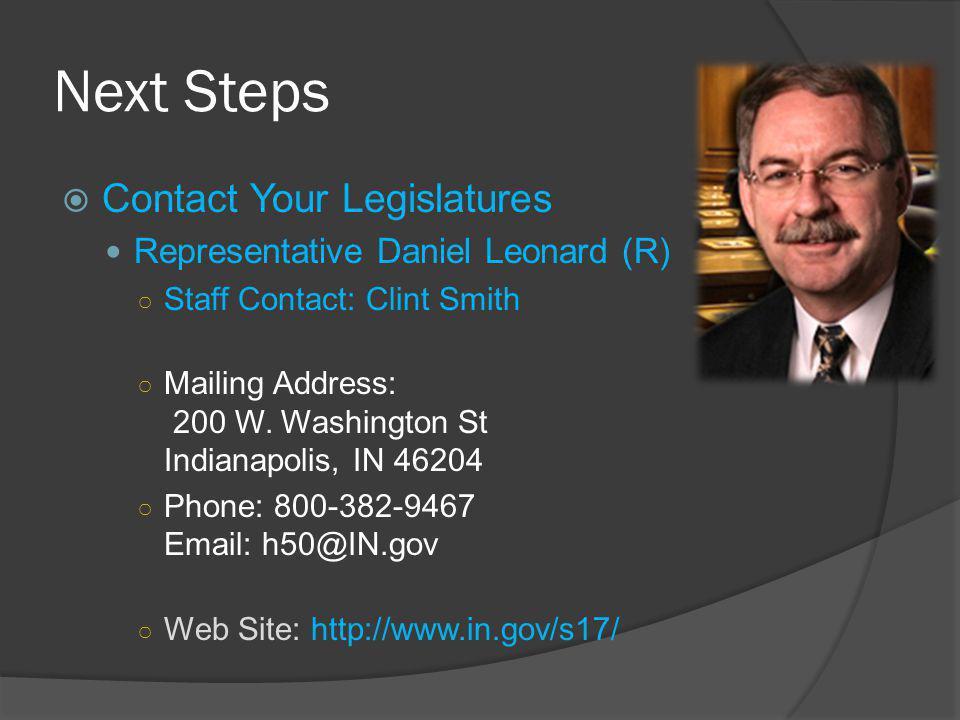 Next Steps  Contact Your Legislatures Representative Daniel Leonard (R) ○ Staff Contact: Clint Smith ○ Mailing Address: 200 W.