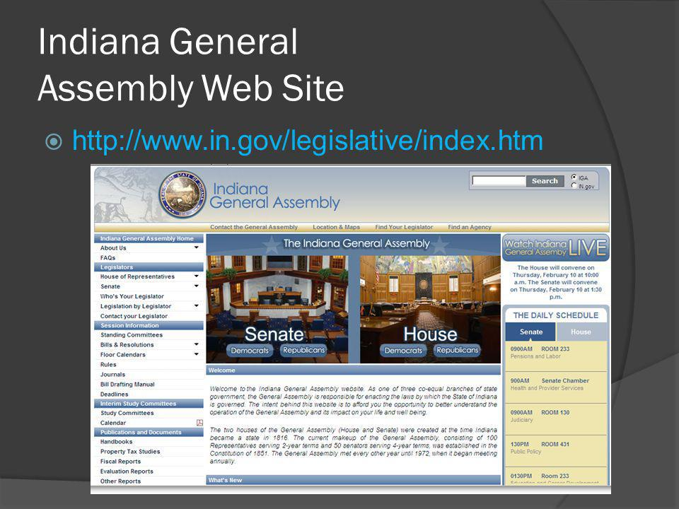Indiana General Assembly Web Site  http://www.in.gov/legislative/index.htm