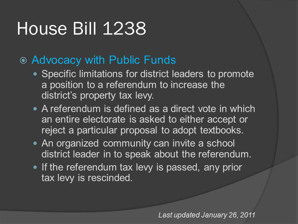 House Bill 1238  Advocacy with Public Funds Specific limitations for district leaders to promote a position to a referendum to increase the district's property tax levy.