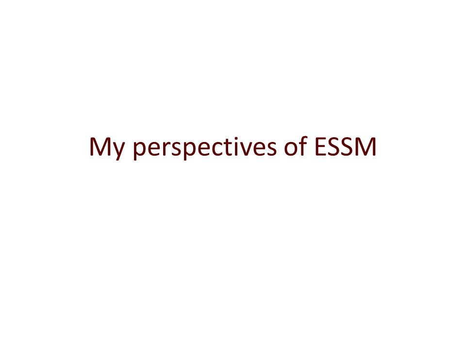 My perspectives of ESSM