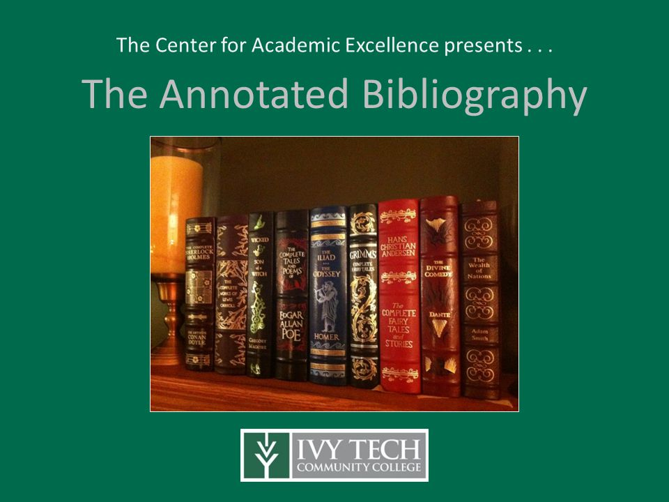 The Annotated Bibliography The Center for Academic Excellence presents...