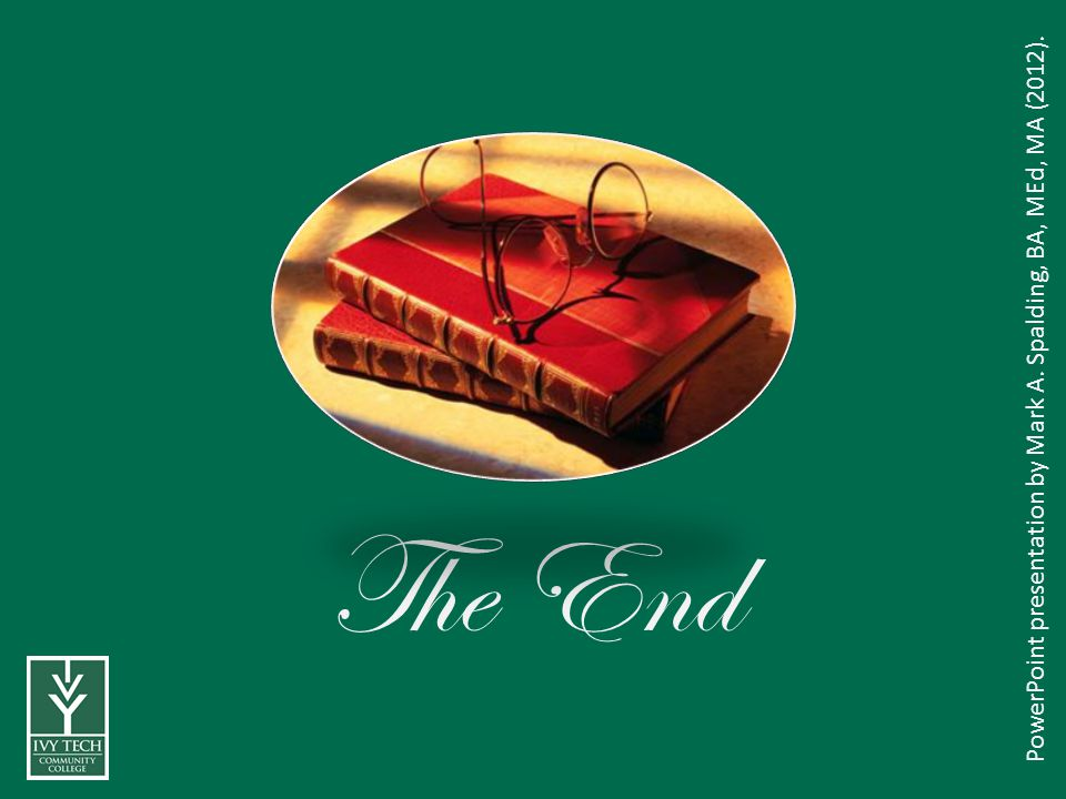 The End PowerPoint presentation by Mark A. Spalding, BA, MEd, MA (2012).