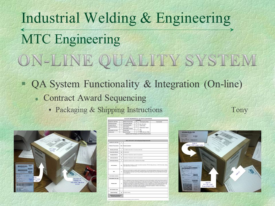 MTC Engineering Industrial Welding & Engineering §QA System Functionality & Integration (On-line) l Contract Award Sequencing Packaging & Shipping InstructionsTony