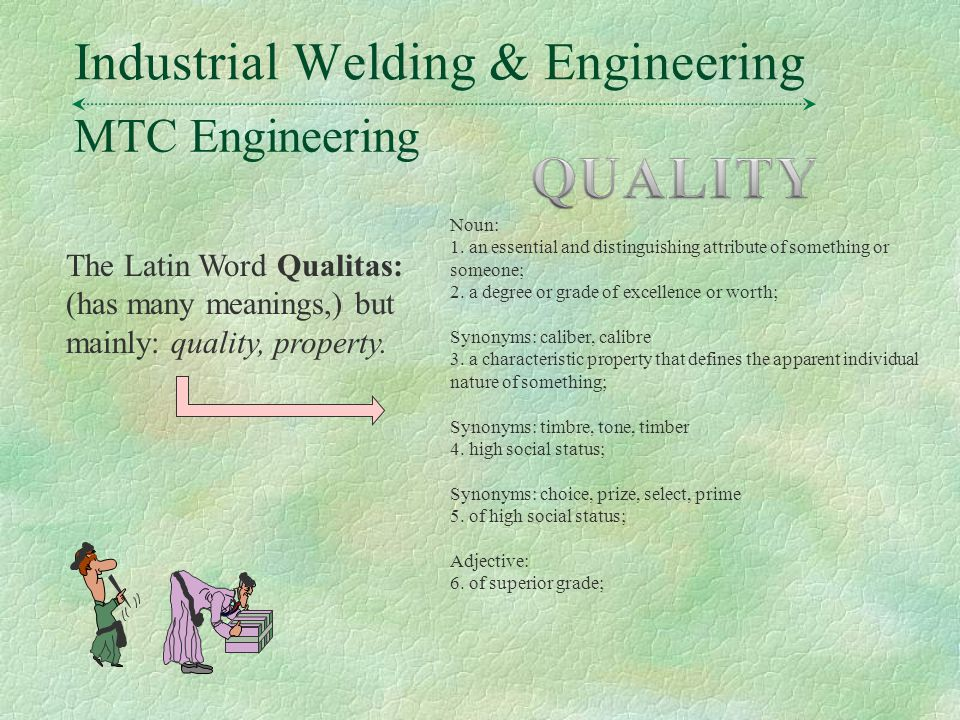 MTC Engineering Industrial Welding & Engineering The Latin Word Qualitas: (has many meanings,) but mainly: quality, property.