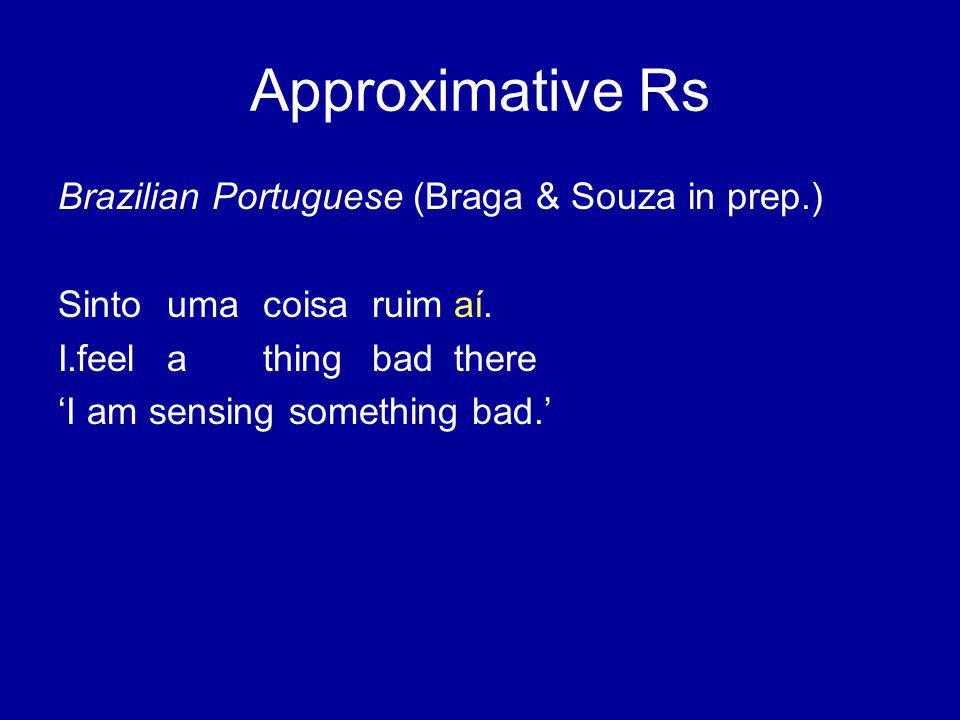 Approximative Rs Brazilian Portuguese (Braga & Souza in prep.) Sintoumacoisaruimaí.