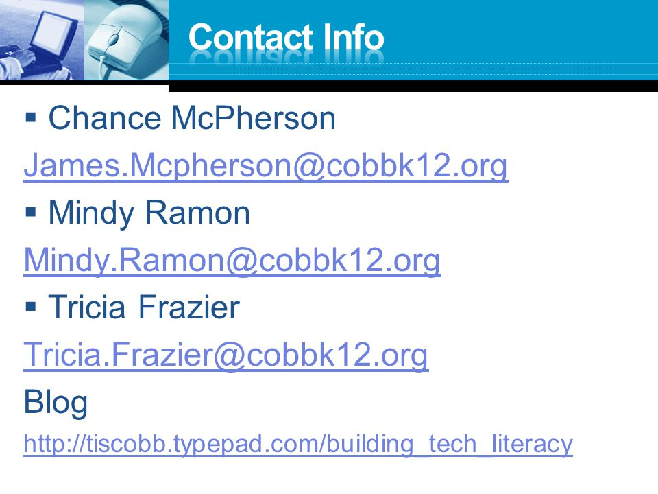  Chance McPherson James.Mcpherson@cobbk12.org  Mindy Ramon Mindy.Ramon@cobbk12.org  Tricia Frazier Tricia.Frazier@cobbk12.org Blog http://tiscobb.typepad.com/building_tech_literacy