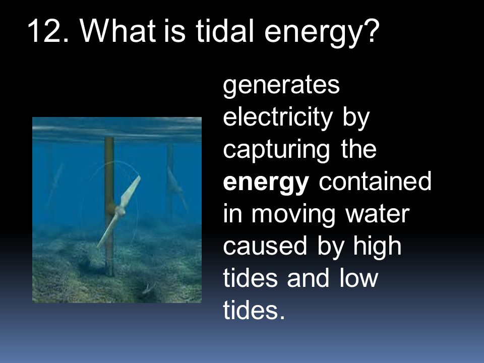 generates electricity by capturing the energy contained in moving water caused by high tides and low tides.