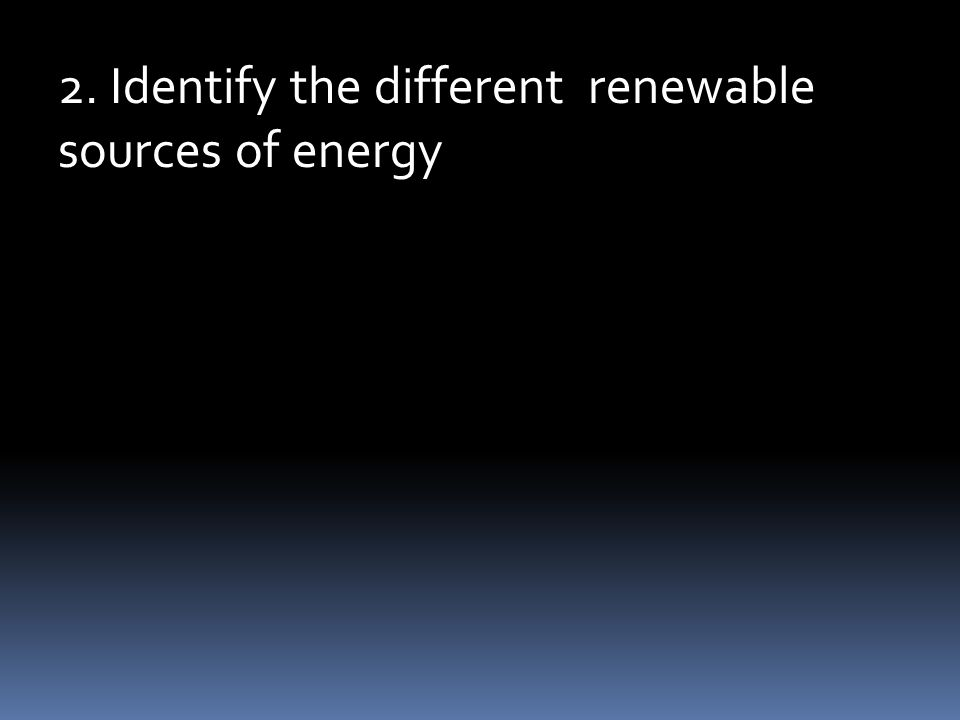2. Identify the different renewable sources of energy