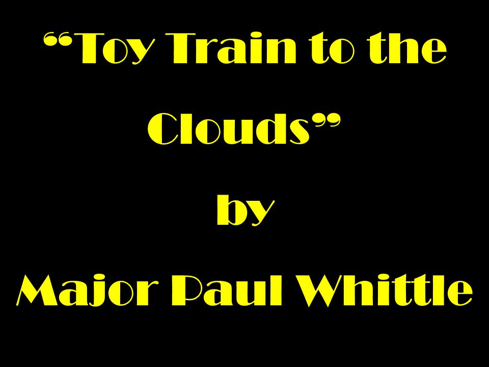 Toy Train to the Clouds by Major Paul Whittle