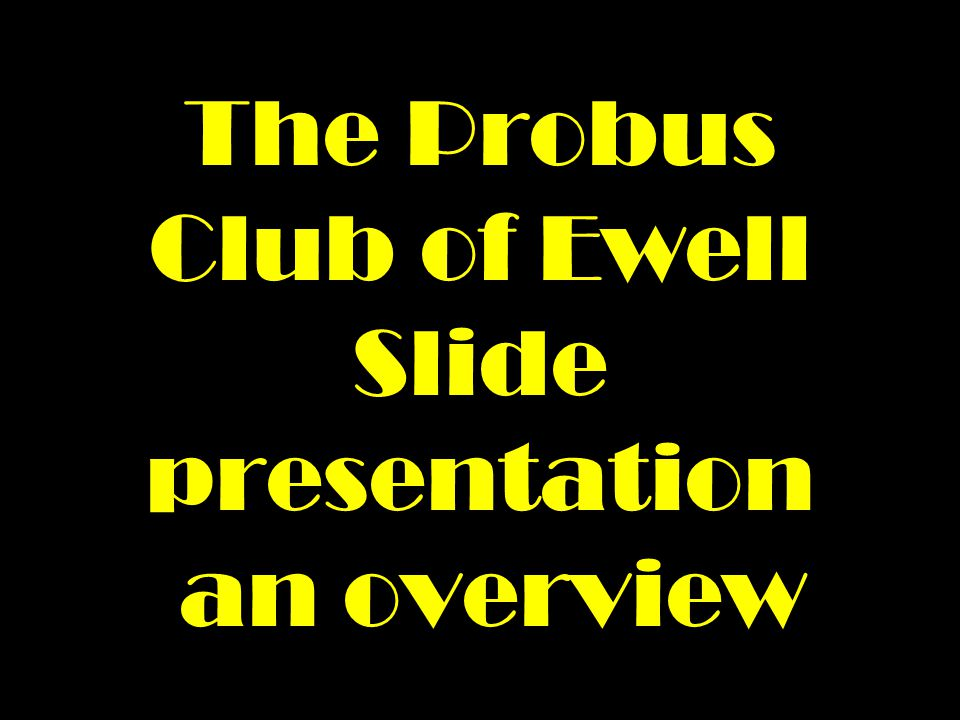 The Probus Club of Ewell Slide presentation an overview