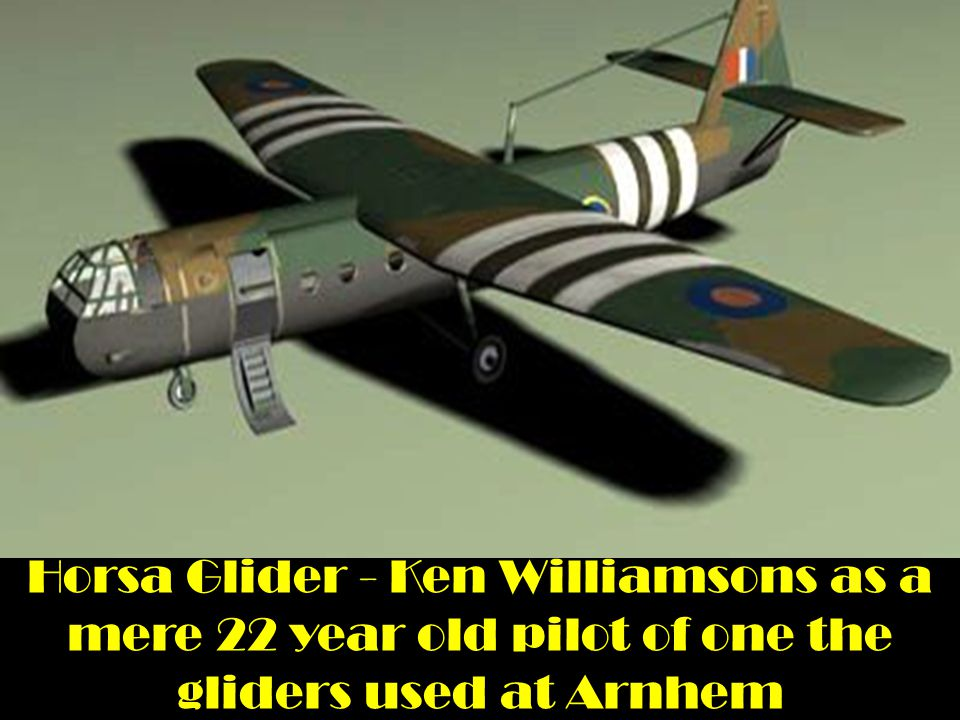 Horsa Glider - Ken Williamsons as a mere 22 year old pilot of one the gliders used at Arnhem
