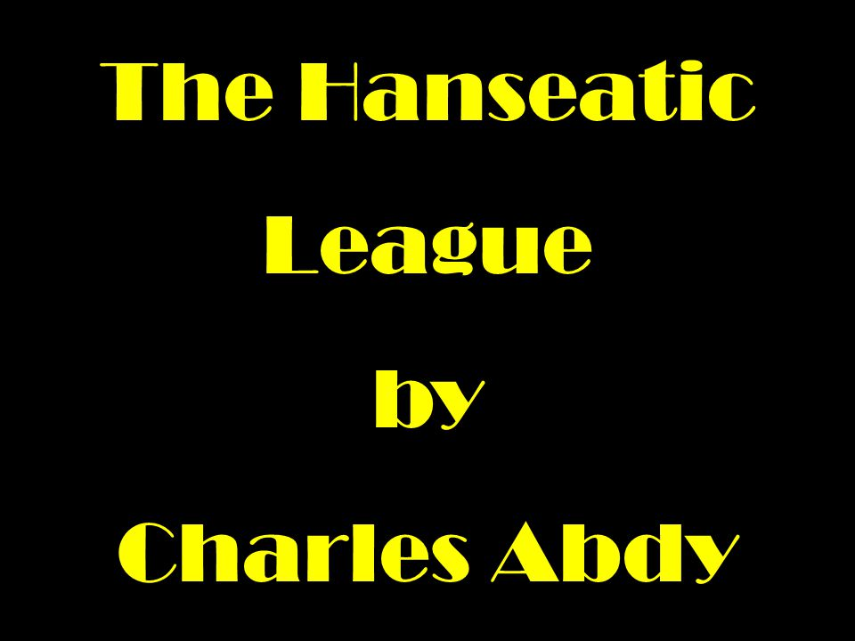 The Hanseatic League by Charles Abdy