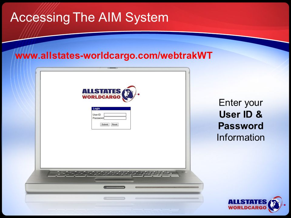 Accessing The AIM System www.allstates-worldcargo.com/webtrakWT Enter your User ID & Password Information