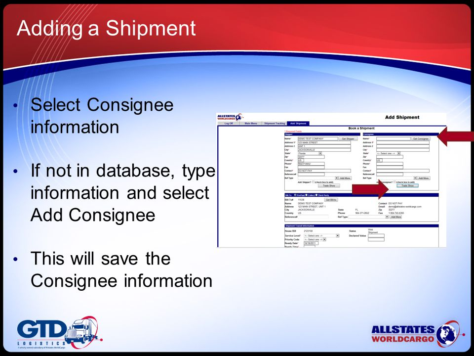 Adding a Shipment Select Consignee information If not in database, type information and select Add Consignee This will save the Consignee information