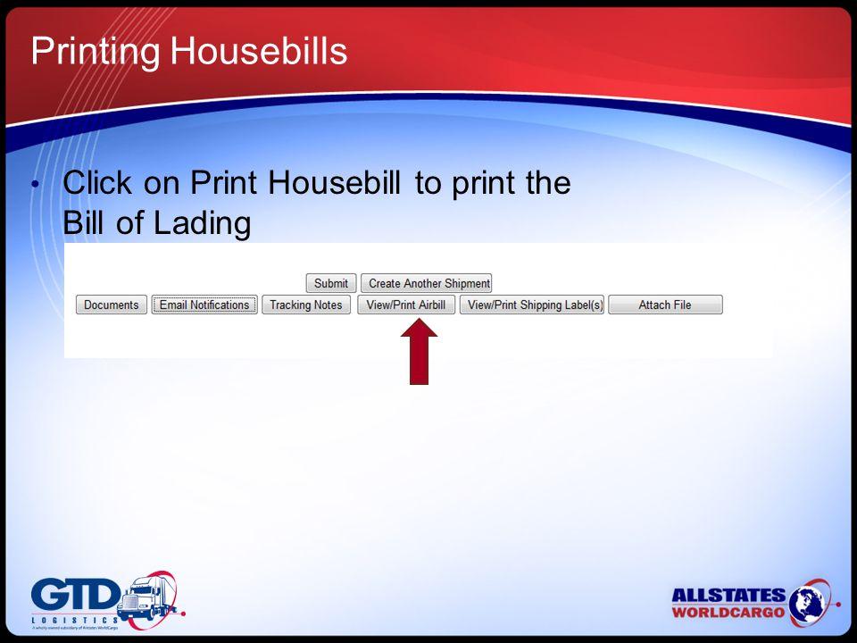 Printing Housebills Click on Print Housebill to print the Bill of Lading