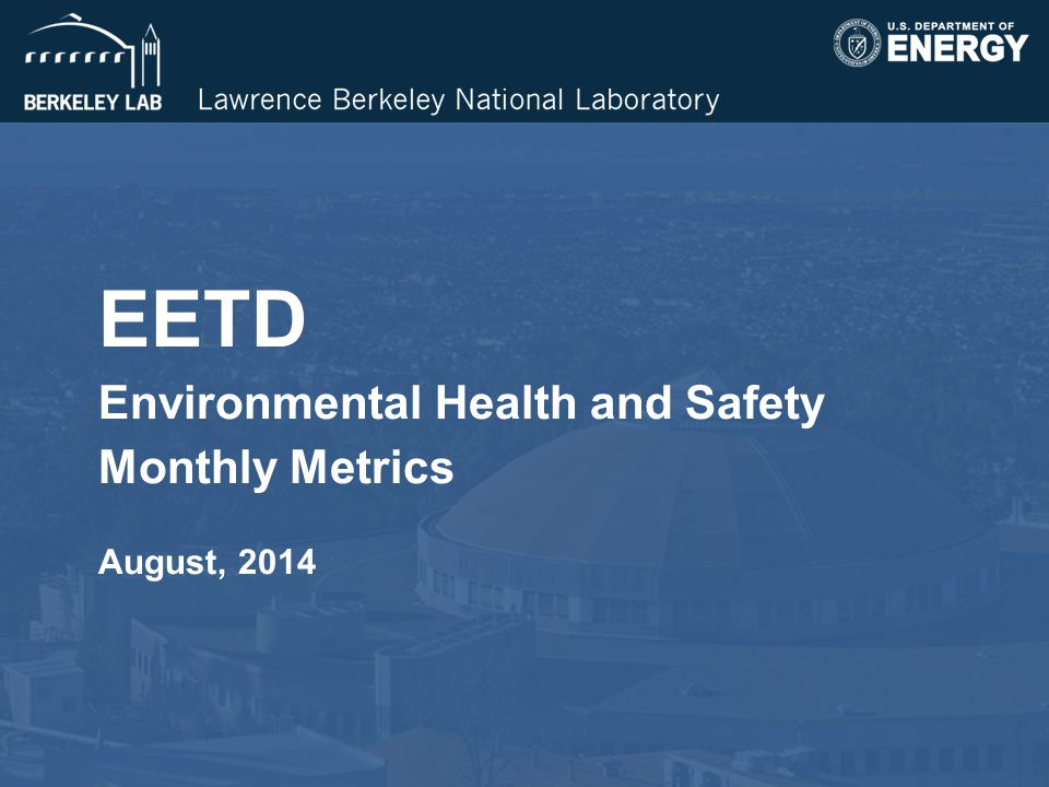 EETD Environmental Health and Safety Monthly Metrics August, 2014