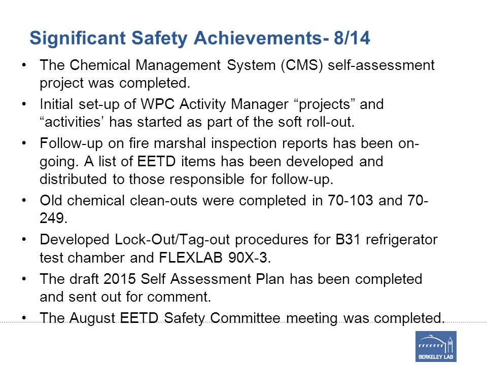 Significant Safety Achievements- 8/14 The Chemical Management System (CMS) self-assessment project was completed.