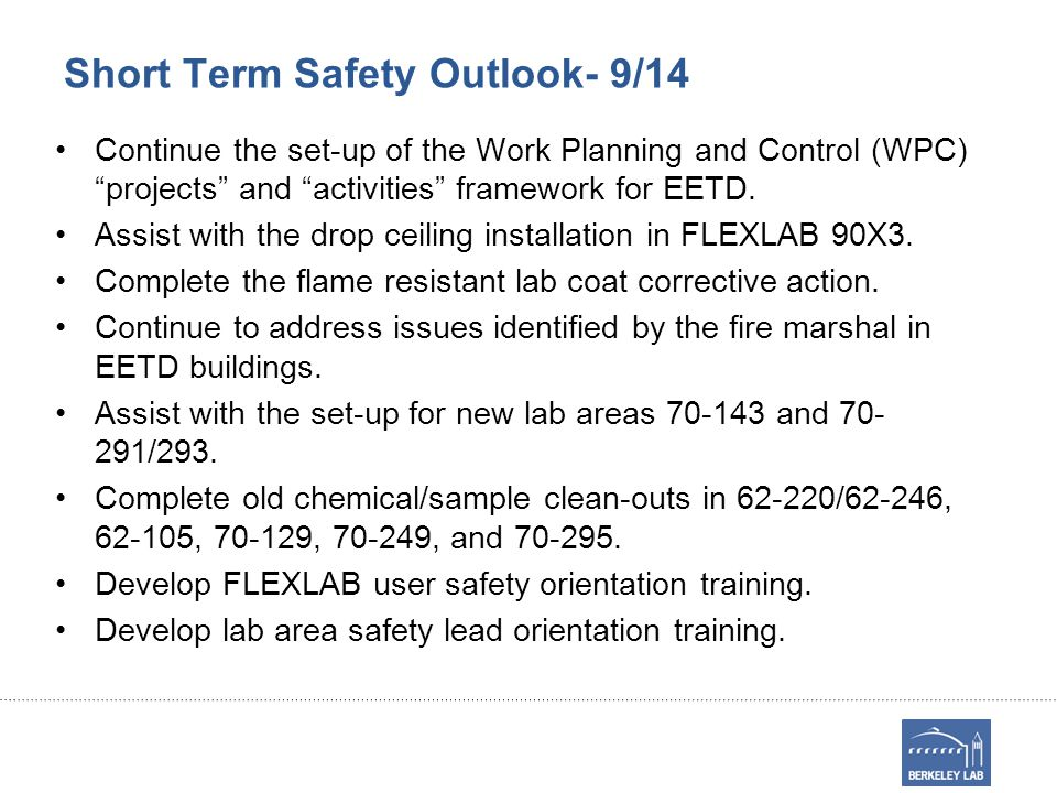 Short Term Safety Outlook- 9/14 Continue the set-up of the Work Planning and Control (WPC) projects and activities framework for EETD.