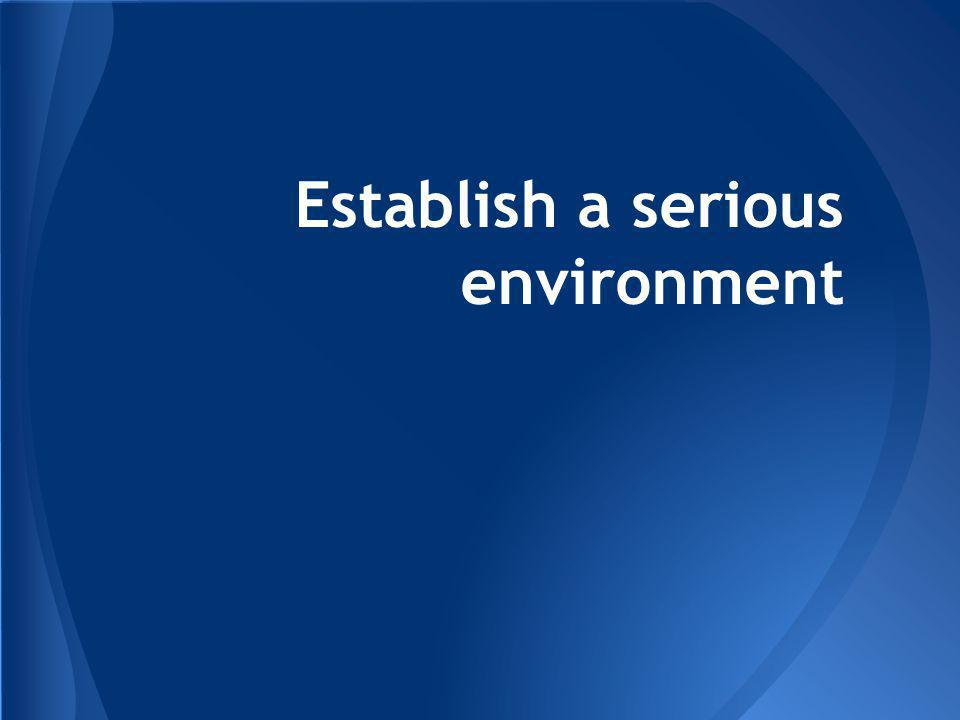 Establish a serious environment