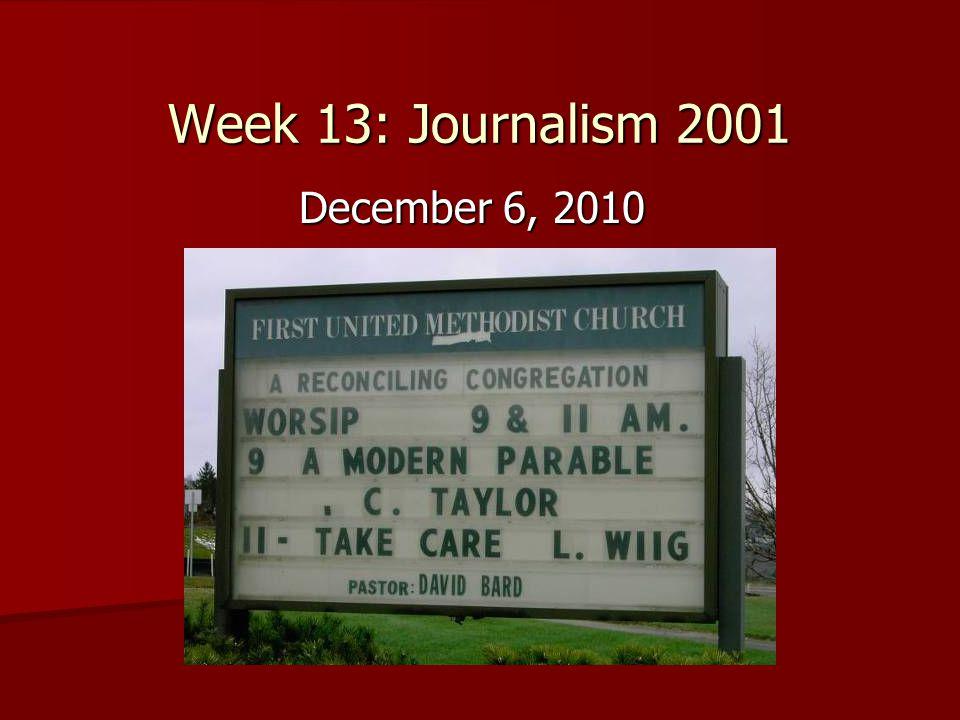 Week 13: Journalism 2001 December 6, 2010