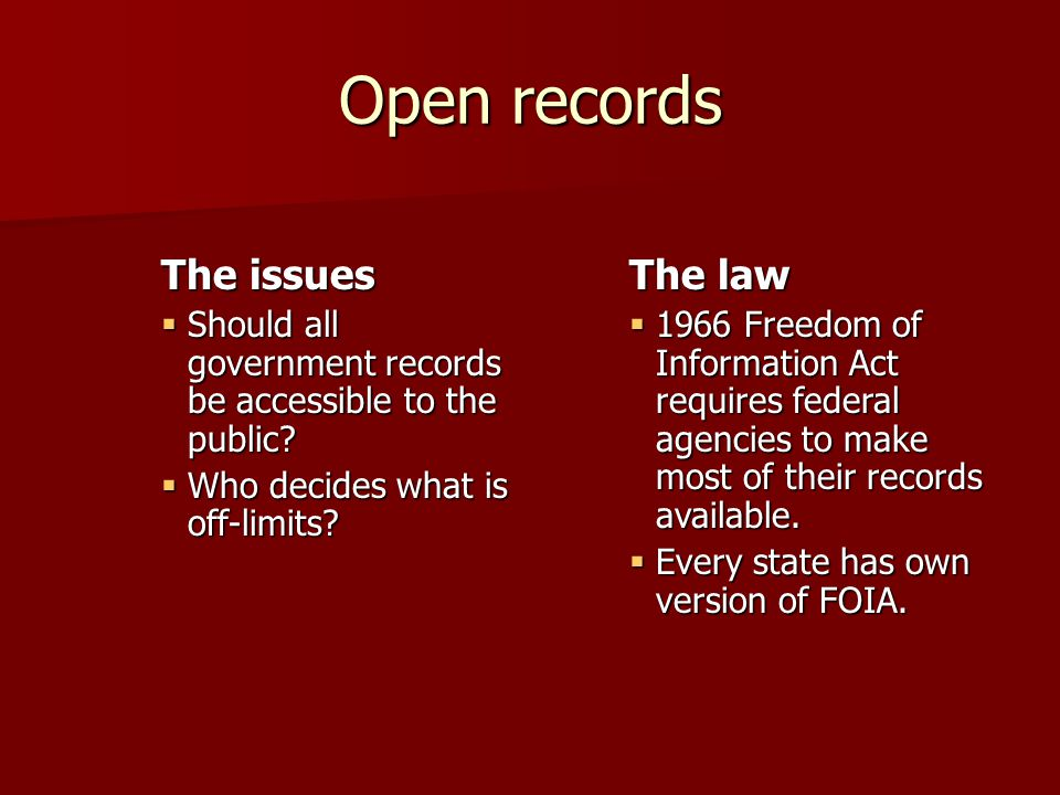 Open records The issues  Should all government records be accessible to the public.