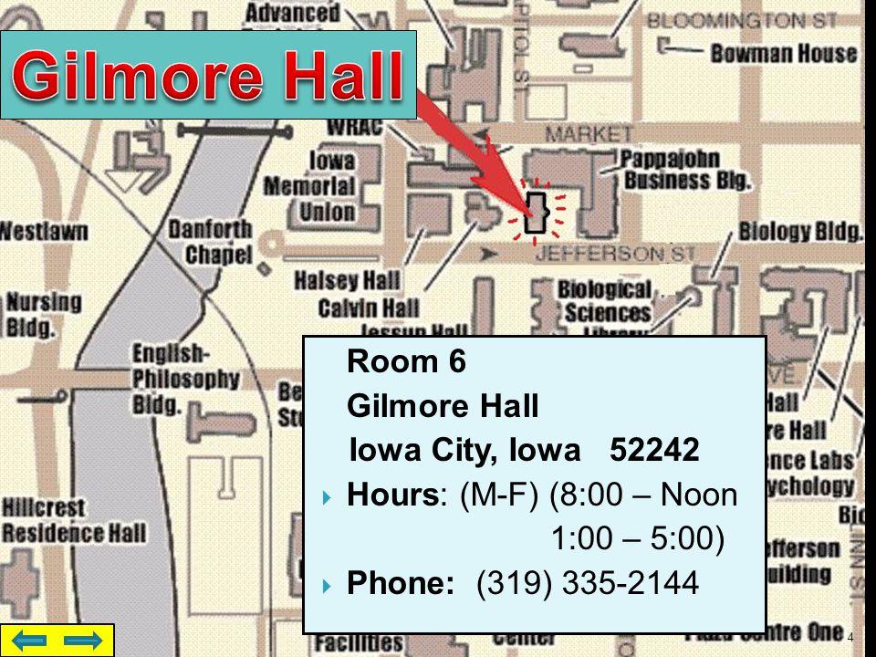 4 Room 6 Gilmore Hall Iowa City, Iowa 52242  Hours: (M-F) (8:00 – Noon 1:00 – 5:00)  Phone: (319) 335-2144