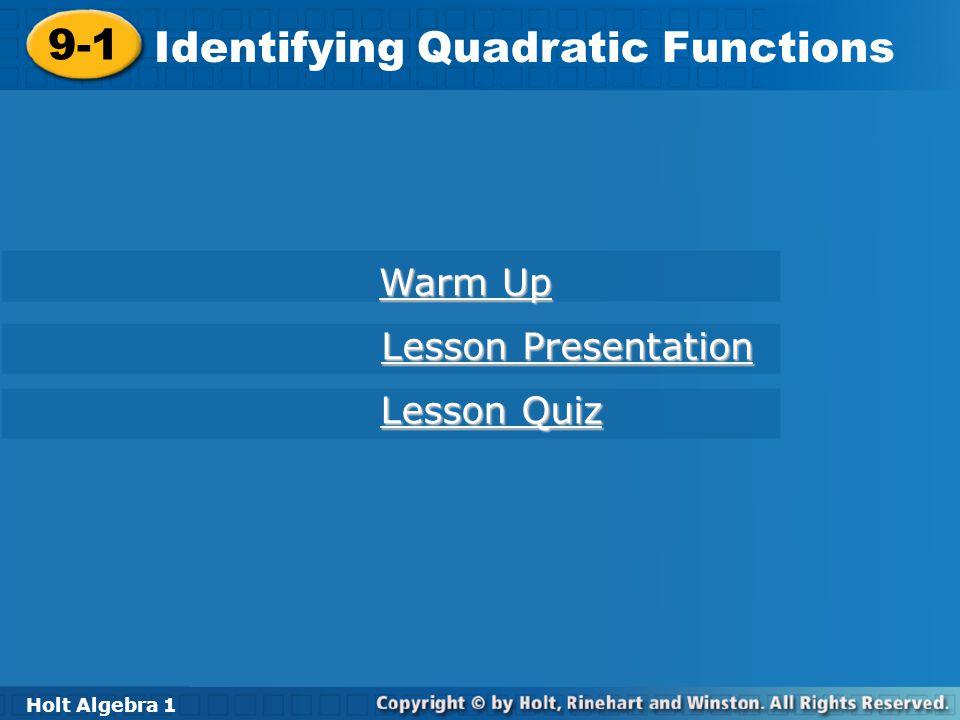 Holt Algebra 1 9-1 Identifying Quadratic Functions 9-1 Identifying Quadratic Functions Holt Algebra 1 Warm Up Warm Up Lesson Presentation Lesson Prese