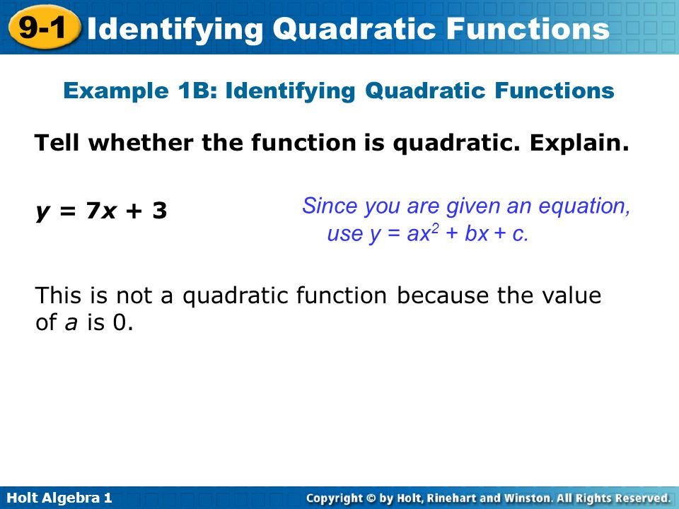 Holt Algebra 1 9-1 Identifying Quadratic Functions Since you are given an equation, use y = ax 2 + bx + c. Example 1B: Identifying Quadratic Functions