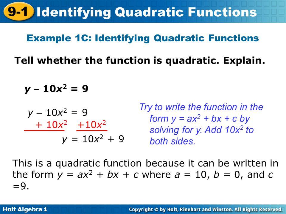 Holt Algebra 1 9-1 Identifying Quadratic Functions Example 1C: Identifying Quadratic Functions Tell whether the function is quadratic. Explain. This i