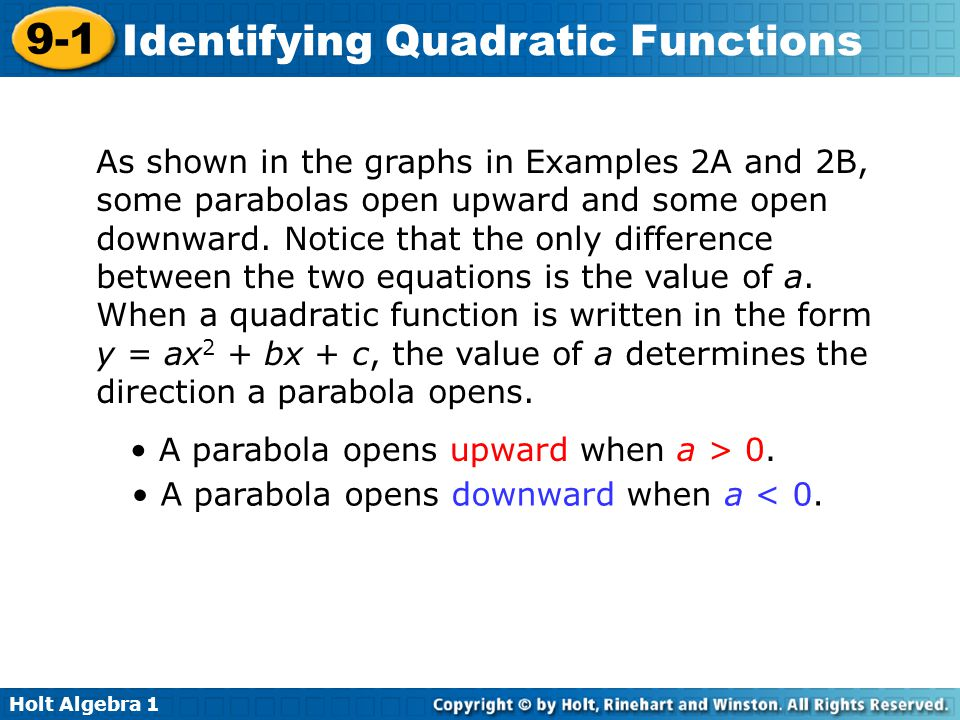 Holt Algebra 1 9-1 Identifying Quadratic Functions As shown in the graphs in Examples 2A and 2B, some parabolas open upward and some open downward. No