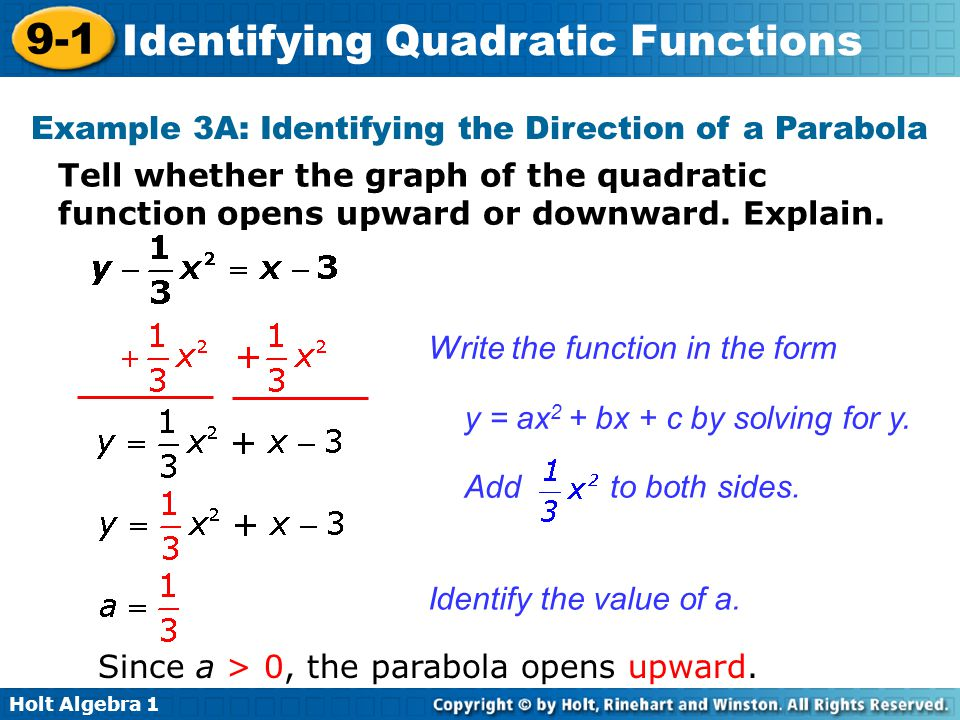 Holt Algebra 1 9-1 Identifying Quadratic Functions Example 3A: Identifying the Direction of a Parabola Tell whether the graph of the quadratic functio