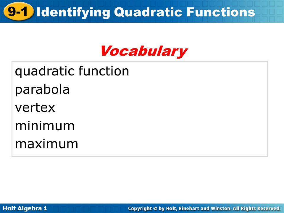 Holt Algebra 1 9-1 Identifying Quadratic Functions quadratic function parabola vertex minimum maximum Vocabulary
