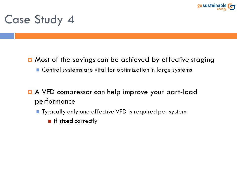  Most of the savings can be achieved by effective staging Control systems are vital for optimization in large systems  A VFD compressor can help imp