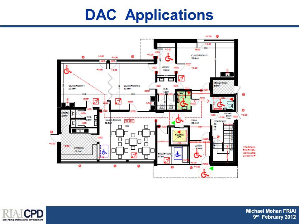 Michael Mohan FRIAI Fionnuala Rogerson FRIAI DAC & Part M CPD 2011 Michael Mohan FRIAI 9 th February 2012 DAC Applications
