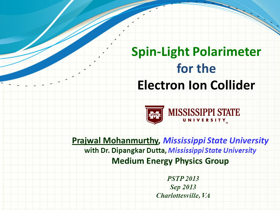 Prajwal Mohanmurthy, Mississippi State University with Dr. Dipangkar Dutta, Mississippi State University Medium Energy Physics Group Spin-Light Polari