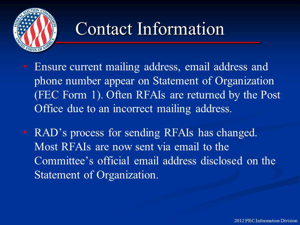 2012 FEC Information Division Contact Information Ensure current mailing address, email address and phone number appear on Statement of Organization (FEC Form 1).